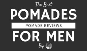Best Pomade For Men 2018