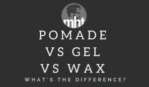 Pomade vs Gel vs Wax – Which Is Best For Your Hairstyle?