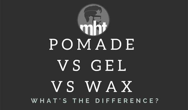Pomade vs Gel vs Wax