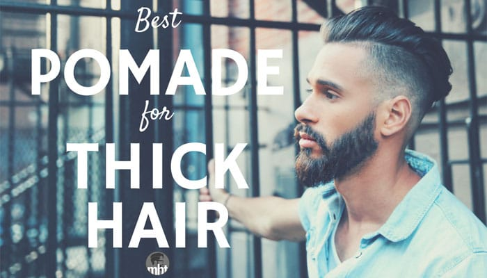 Best Pomade For Thick Hair