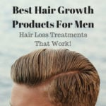Best Hair Growth Products For Men – Hair Loss Treatments That Work!