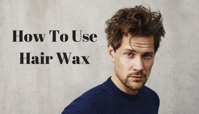 How To Use Hair Wax