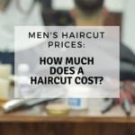 Men's Haircut Prices – How Much Does A Haircut Cost?